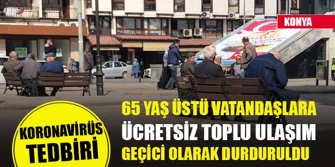 Konya'da 65 yaş üstü vatandaşlar için önemli karar! Ücretsiz toplu ulaşım geçici olarak durduruldu