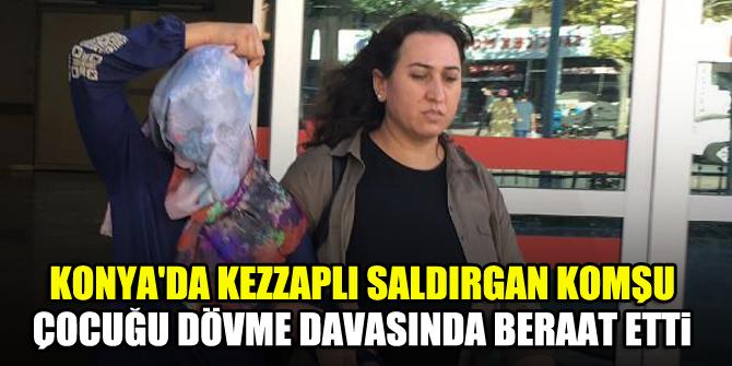 Konya'da kezzaplı saldırgan komşu, çocuğu dövme davasında beraat etti