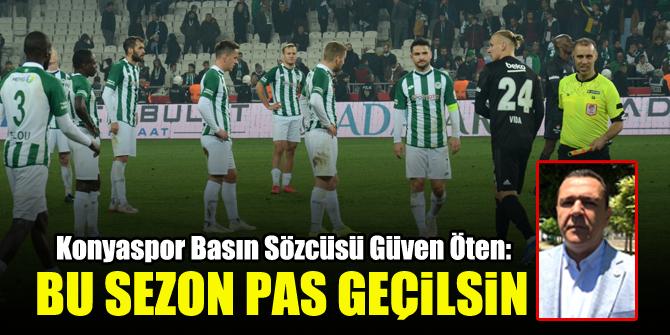 Konyaspor Basın Sözcüsü Güven Öten: Bu sezon pas geçilsin