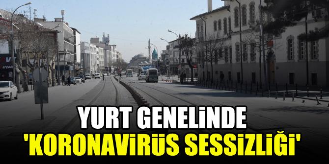 Yurt genelinde 'koronavirüs sessizliği'