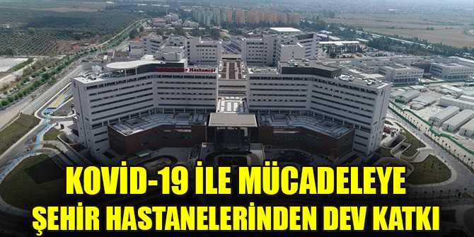 Kovid-19 ile mücadeleye şehir hastanelerinden dev katkı