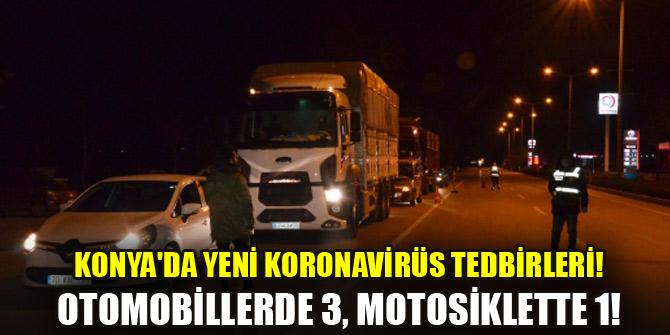 Konya'da yeni koronavirüs tedbirleri! Otomobillerde 3, motosiklette 1!