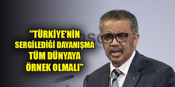 """Dünya Sağlık Örgütü Genel Direktörü: """"Türkiye'nin sergilediği dayanışma tüm dünyaya örnek olmalı"""""""