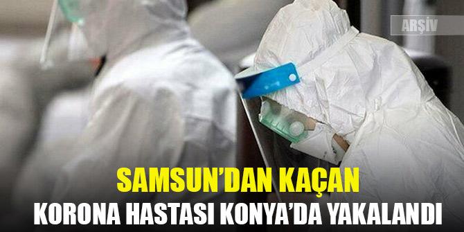 Samsun'dan kaçan korona hastası Konya'da yakalandı