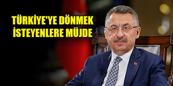 Cumhurbaşkanı Yardımcısı Oktay'dan Türkiye'ye dönmek isteyenlere müjde
