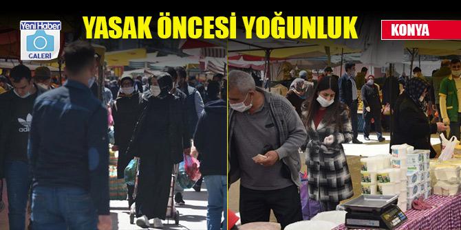 Konya'da sokağa çıkma yasağı öncesi, pazar ve sokaklarda yoğunluk