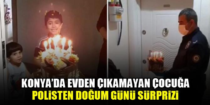Konya'da evden çıkamayan çocuğa polisten doğum günü sürprizi