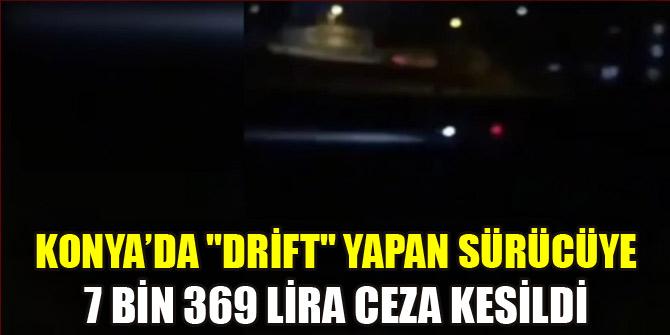 Konya'da ''drift'' yapan sürücüye 7 bin 369 lira ceza kesildi