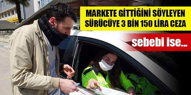 Markete gittiğini söyleyen sürücüye 3 bin 150 lira ceza