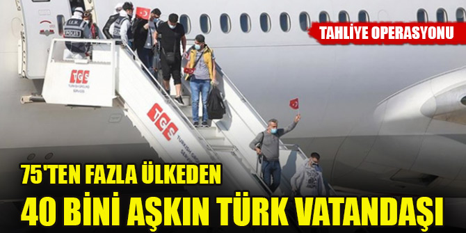 75'ten fazla ülkeden 40 bini aşkın Türk vatandaşı yurda getirildi
