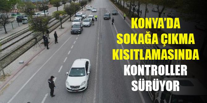 Konya'da sokağa çıkma kısıtlamasında kontroller sürüyor