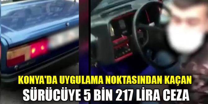Konya'da uygulama noktasından kaçan sürücüye 5 bin 217 lira ceza