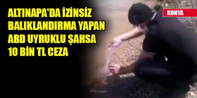 Altınapa'da izinsiz balıklandırma yapan ABD uyruklu şahsa ceza