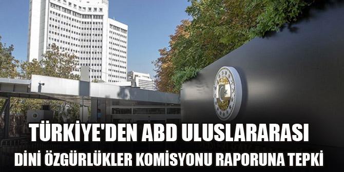 Türkiye'den ABD Uluslararası Dini Özgürlükler Komisyonu raporuna tepki