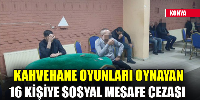 Konya'da koronavirüs tedbirlerini ihlal eden 16 kişiye cezai işlem yapıldı