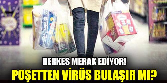 Herkes merak ediyor! Poşetten virüs bulaşır mı?