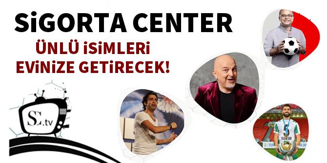Sigorta Center, ünlü isimleri evinize getirecek!