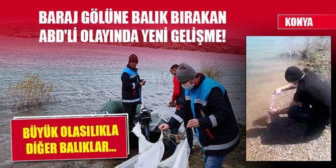 Konya'da baraj gölüne balık bırakan ABD'li olayında yeni gelişme! 4 gün boyunca...