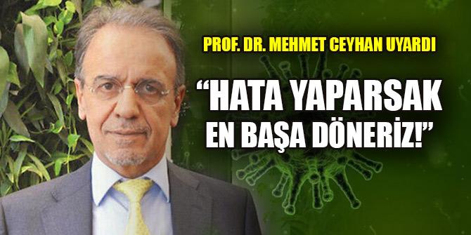 Prof. Dr. Mehmet Ceyhan uyardı: Hata yaparsak en başa döneriz!