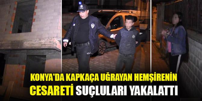 Konya'da kapkaça uğrayan hemşirenin cesareti suçluları yakalattı