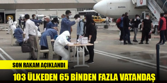 """Çavuşoğlu: """"103 ülkeden 65 binden fazla vatandaşımızı ülkemize döndürdük"""""""