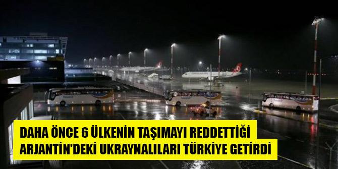 Daha önce 6 ülkenin taşımayı reddettiği Arjantin'deki Ukraynalıları Türkiye getirdi