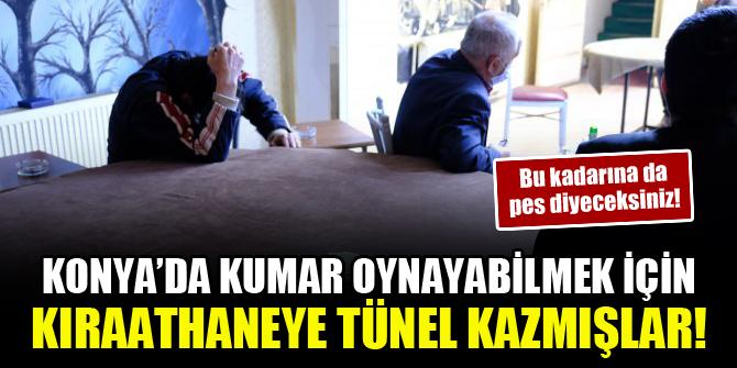 Bu kadarına da pes diyeceksiniz! Konya'da kumar oynayabilmek için kıraathaneye tünel kazmışlar!