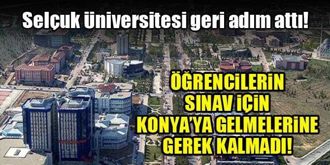 Selçuk Üniversitesi geri adım attı! Öğrencilerin sınav için Konya'ya gelmelerine gerek kalmadı
