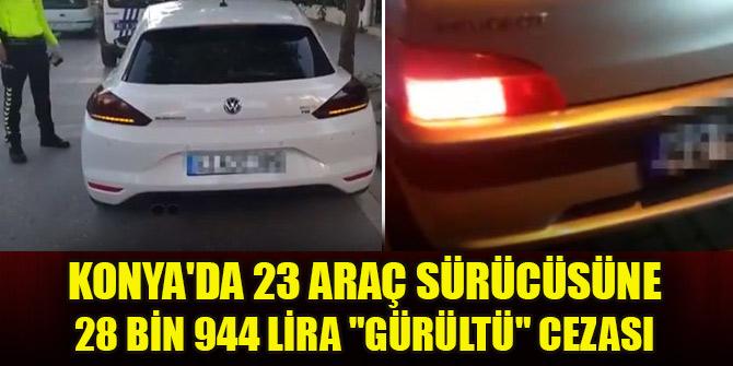 """Konya'da 23 araç sürücüsüne 28 bin 944 lira """"gürültü"""" cezası"""
