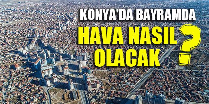 Konya'da bayramda hava nasıl olacak?