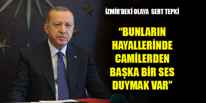 Erdoğan: Bunların hayallerinde camilerden ezan sesi yerine başka bir ses duymak var