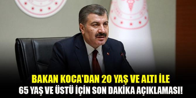 Bakan Koca'dan 20 yaş ve altı ile 65 yaş ve üstü için son dakika açıklaması!