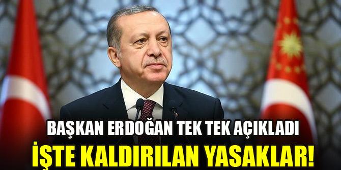 Başkan Erdoğan tek tek açıkladı! İşte kaldırılan yasaklar