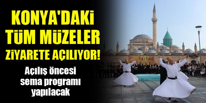 Konya'daki tüm müzeler ziyarete açılıyor! Açılış öncesi sema programı yapılacak