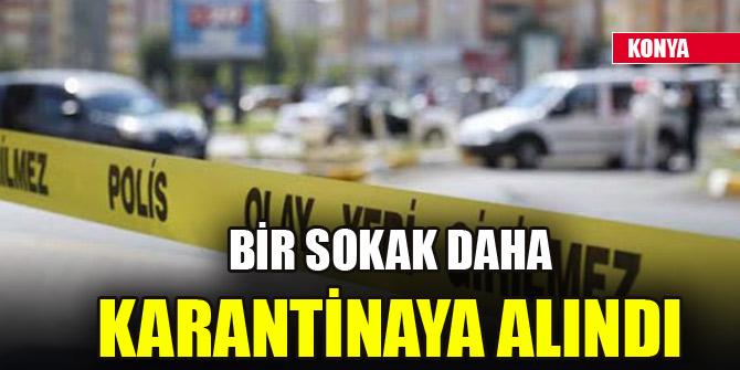 Konya'da bir sokak daha karantinaya alındı