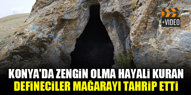 Konya'da zengin olma hayali kuran defineciler mağarayı tahrip etti