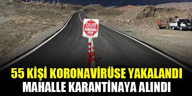 55 kişi koronavirüse yakalandı, mahalle karantinaya alındı