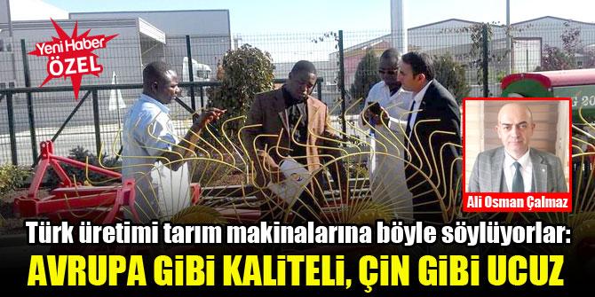 Türk üretimi tarım makinalarına böyle söylüyorlar: Avrupa gibi kaliteli, Çin gibi ucuz