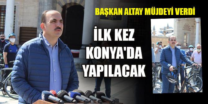 Başkan Altay müjdeyi verdi: İlk kez Konya'da yapılacak