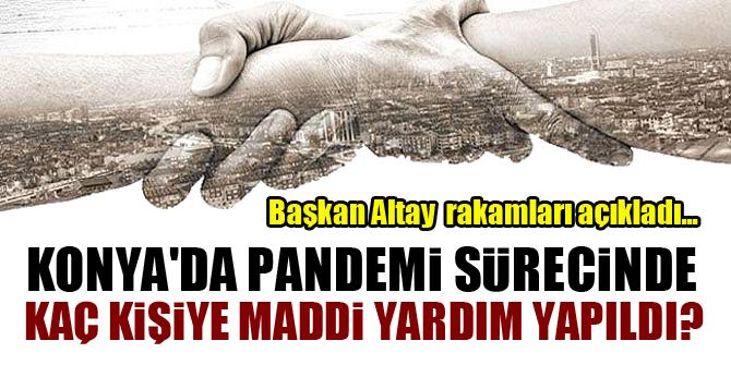 Konya'da pandemi sürecinde kaç kişiye maddi yardım yapıldı? Başkan Altay rakamları açıkladı