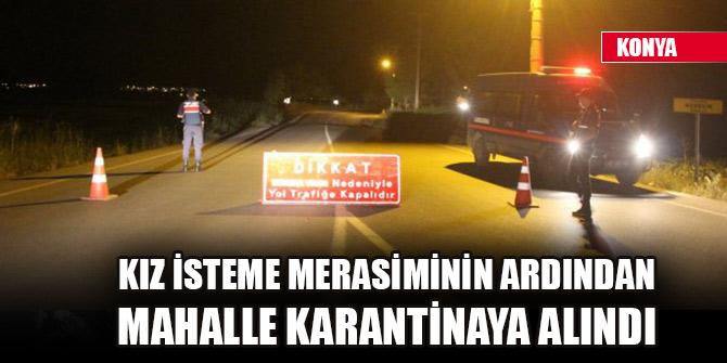 Konya'da kız isteme merasiminin ardından mahalle karantinaya alındı