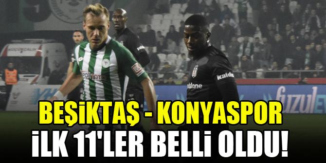 Beşiktaş - Konyaspor   İlk 11'ler!