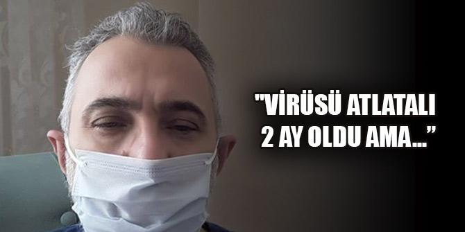 """""""Koronavirüsü atlatalı 2 ay oldu ama etkileri devam ediyor"""""""