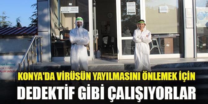 Konya'da virüsün yayılmasını önlemek için dedektif gibi çalışıyorlar