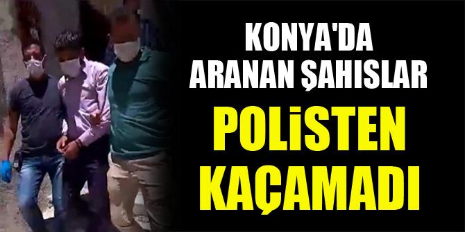 Konya'da aranan şahıslar polisten kaçamadı