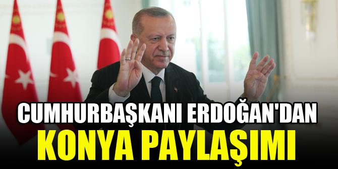 Cumhurbaşkanı Erdoğan'dan Konya paylaşımı