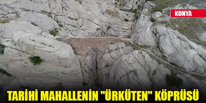 """Konya'daki tarihi mahallenin """"ürküten"""" köprüsü"""