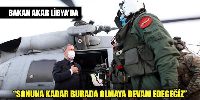 Bakan Akar'dan Libya mesajı: Sonuna kadar burada olmaya devam edeceğiz