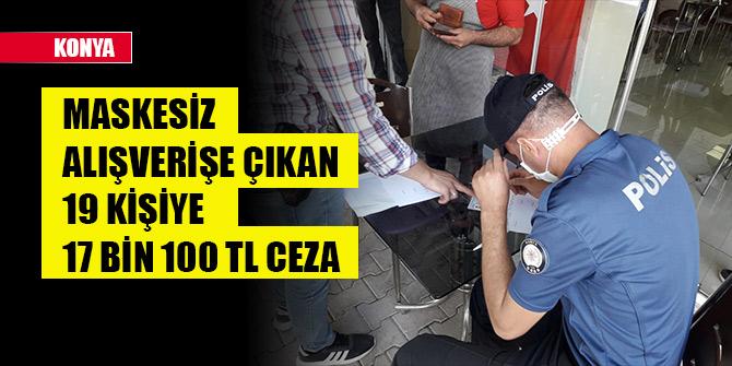 Konya'da maskesiz alışverişe çıkan 19 kişiye 17 bin 100 lira ceza