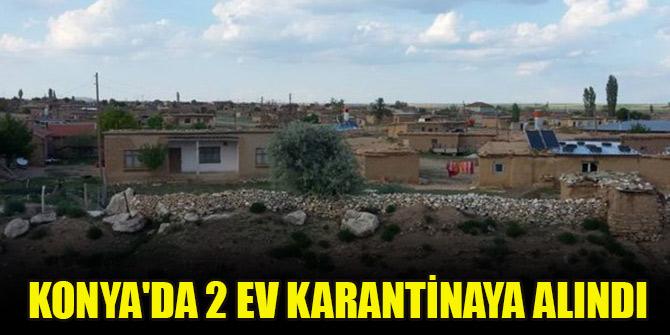 Konya'da 6 kişinin yaşadığı 2 ev Kovid-19 nedeniyle karantinaya alındı